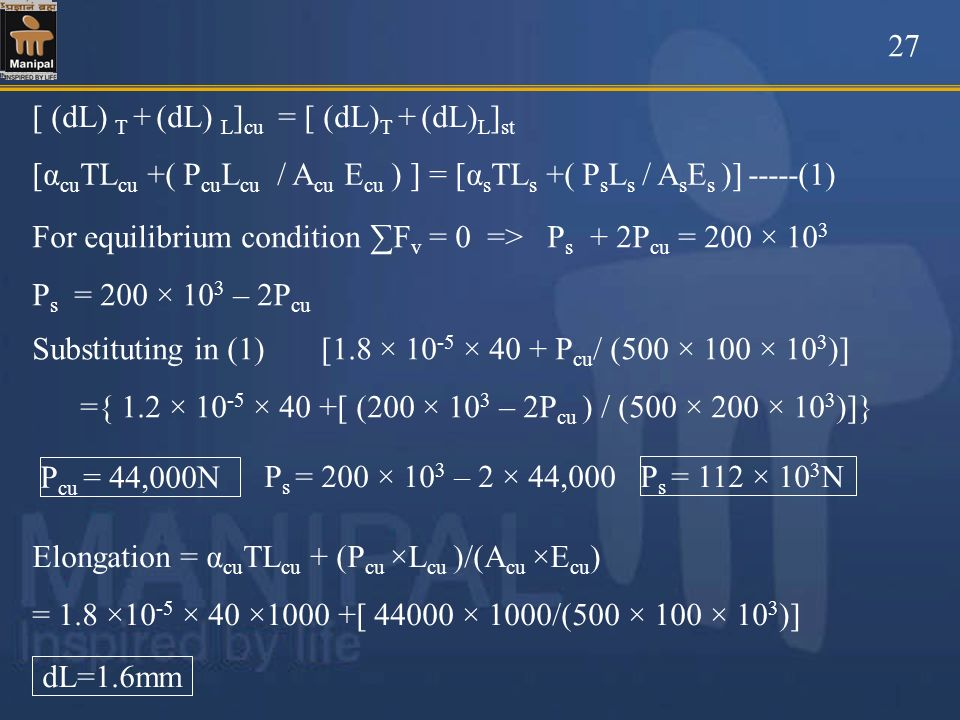 27[ (dL) T + (dL) L]cu = [ (dL)T + (dL)L]st. [αcuTLcu +( PcuLcu / Acu Ecu ) ] = [αsTLs +( PsLs / AsEs )] -----(1)
